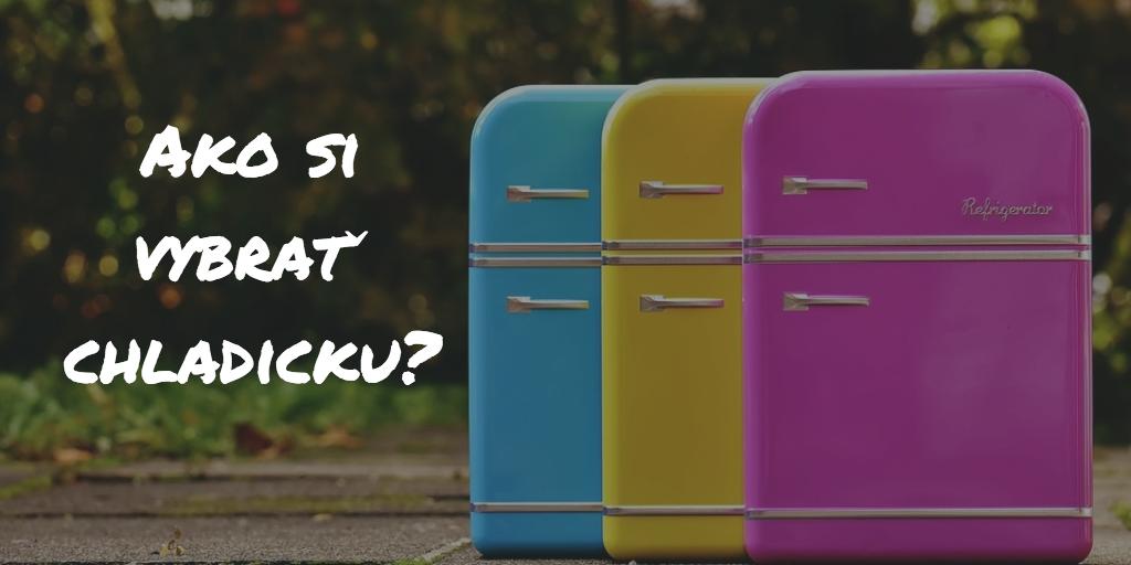 Ako vybrať chladničku? Veľký test najlepších chladničiek roku 2017!