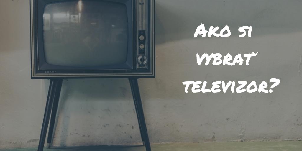 Ako vybrať televízor? Veľký test najlepších televízorov roku 2018!
