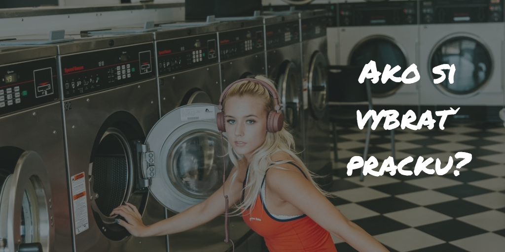 Ako vybrať práčku? Veľký test najlepších práčok roku 2017!