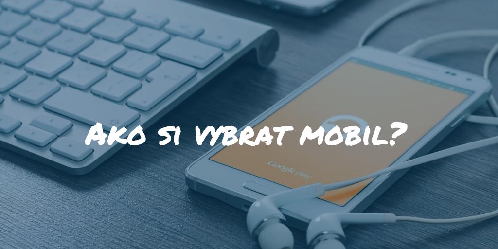 Ako vybrať mobil? Veľký test najlepších mobilov roku 2019!