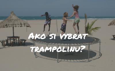 Ako vybrať trampolínu? Veľký test najlepších trampolín roku 2017!