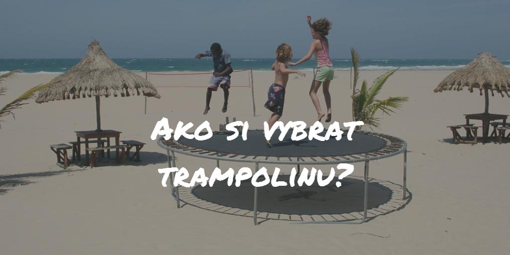 Ako vybrať trampolínu? Veľký test najlepších trampolín roku 2018!