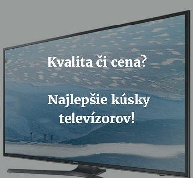 9a7cd675b Kvalita či cena? Najlepšie kúsky televízorov! - NAKUPNYPORADCA.EU
