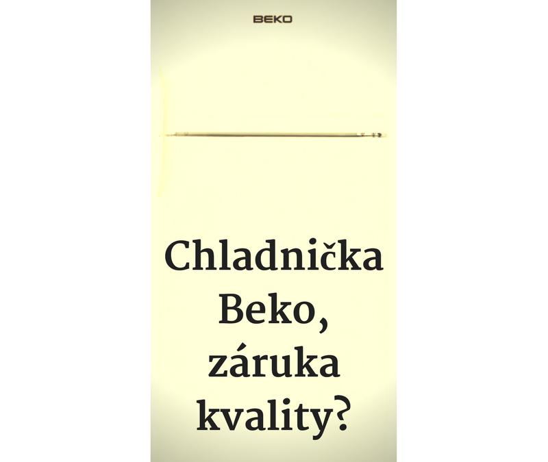 Chladnička Beko, záruka kvality?