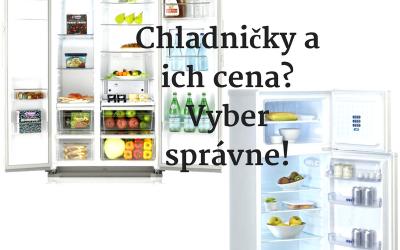 Chladničky a ich cena? Vyber správne!