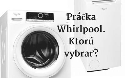 Práčka Whirlpool. Ktorú vybrať?