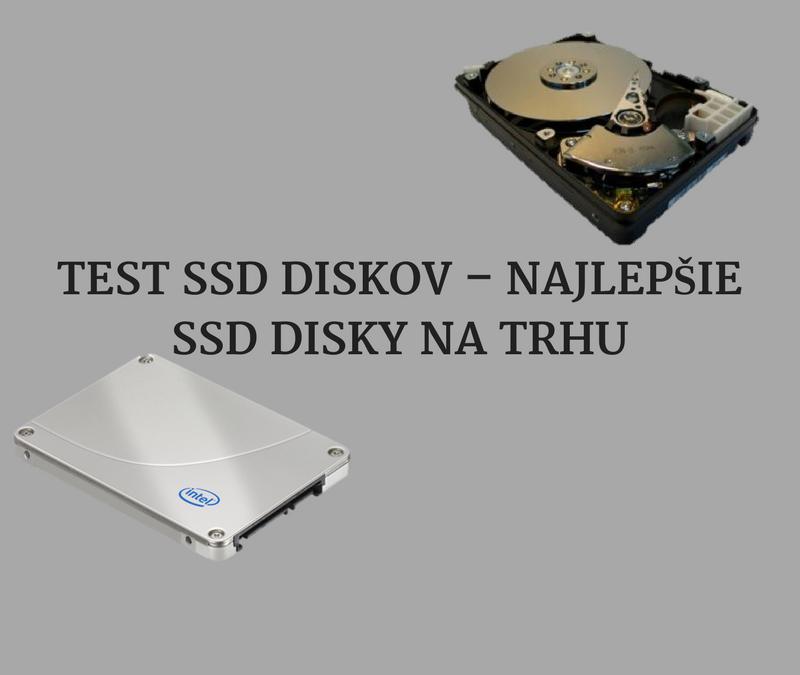 TEST SSD DISKOV – Ako vybrať SSD disk? – Najlepšie SSD disky na trhu