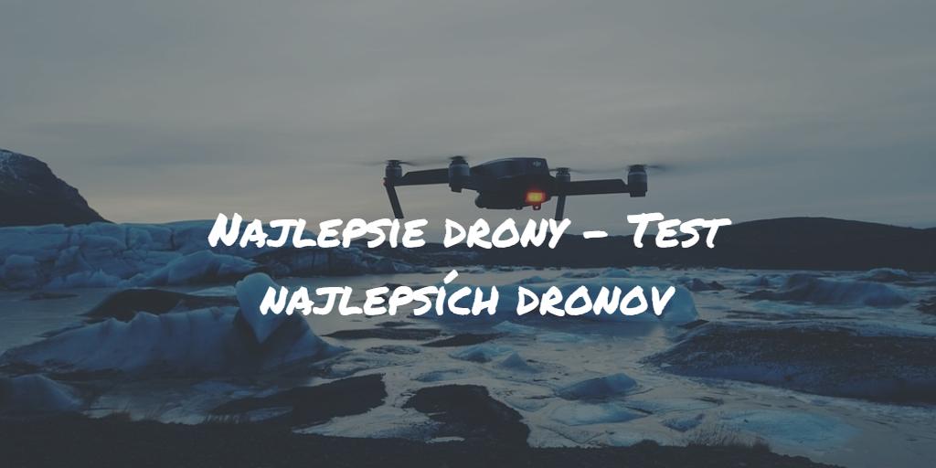Najlepšie drony – Test najlepších dronov