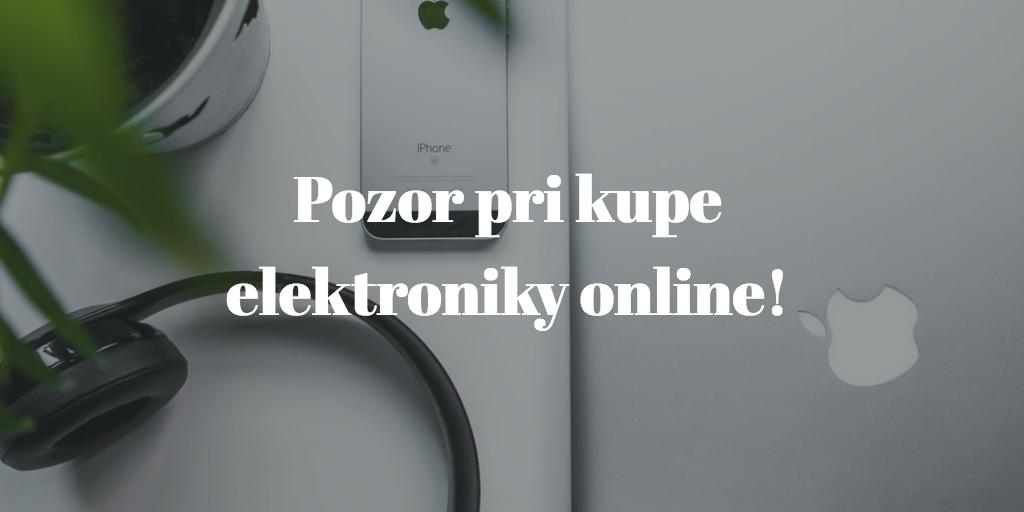 Na čo si dať pozor pri kúpe elektroniky cez internet?