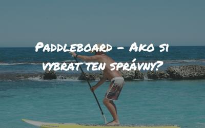 Paddleboard – Ako si vybrať ten správny?