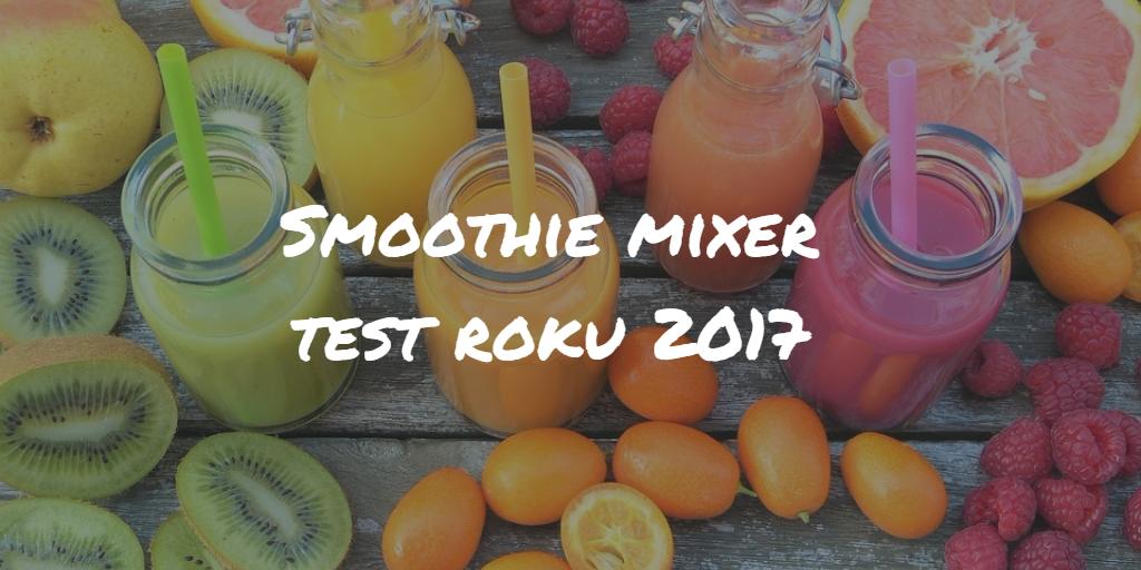 Smoothie mixer test – najlepšie smothie mixery roku 2019