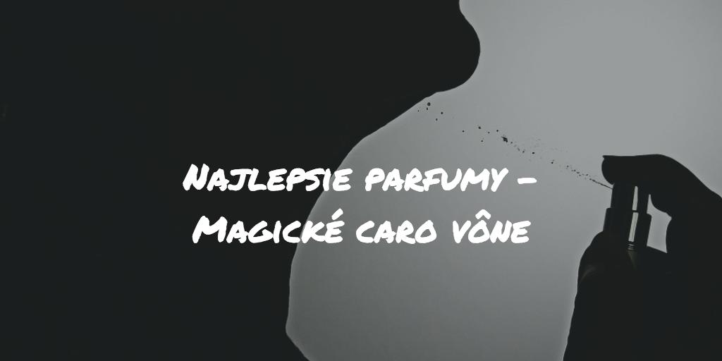 Najlepšie parfumy – Magické čaro vône