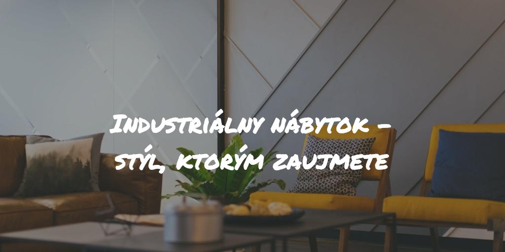 Industriálny nábytok – Štýl, ktorým zaujmete